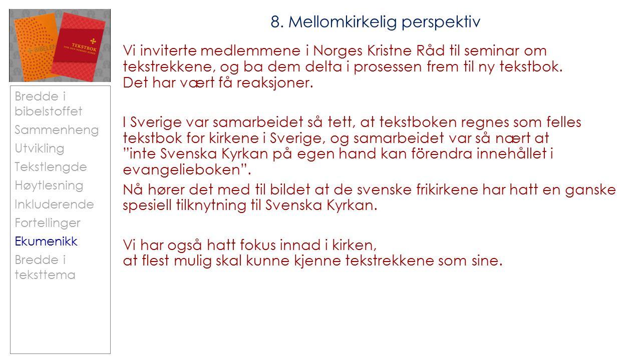 Bredde i bibelstoffet Sammenheng Utvikling Tekstlengde Høytlesning Inkluderende Fortellinger Ekumenikk Bredde i teksttema 8.