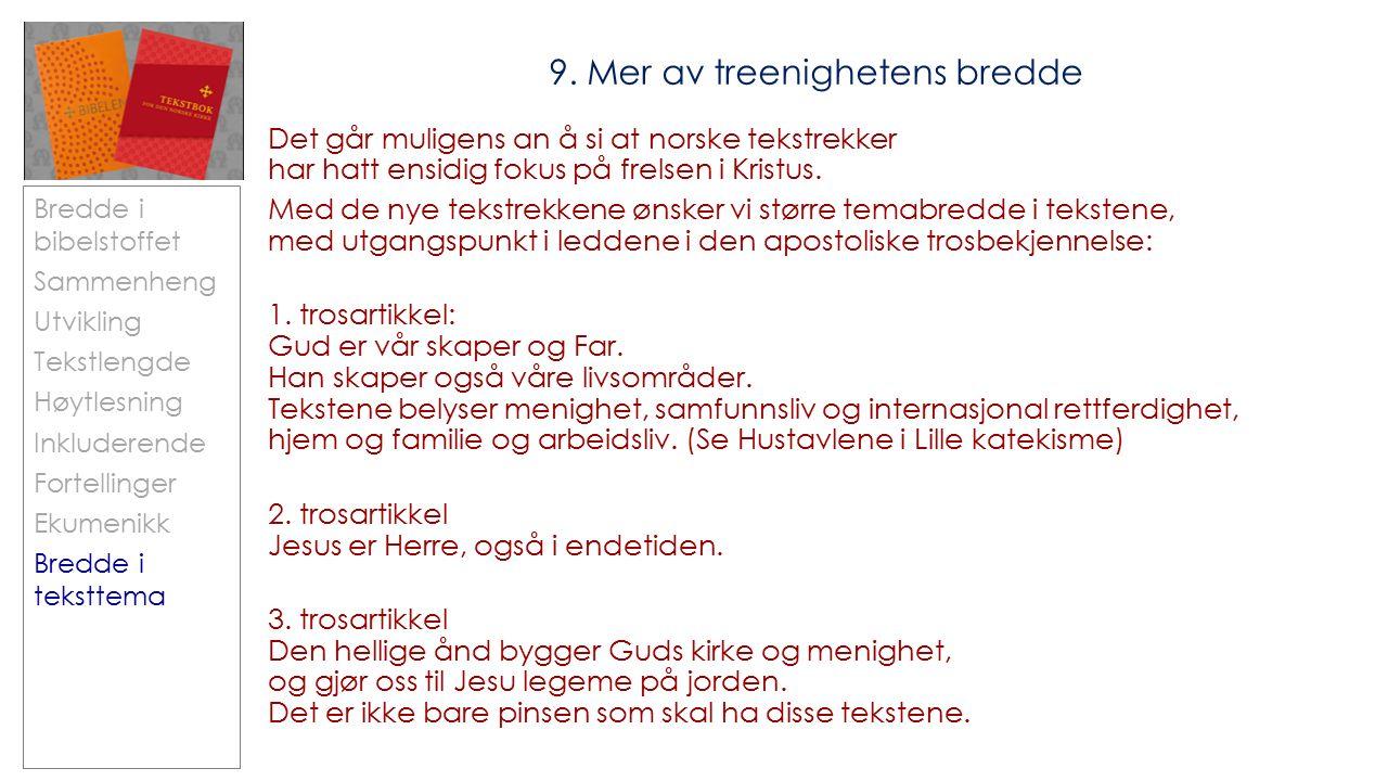 Bredde i bibelstoffet Sammenheng Utvikling Tekstlengde Høytlesning Inkluderende Fortellinger Ekumenikk Bredde i teksttema 9.