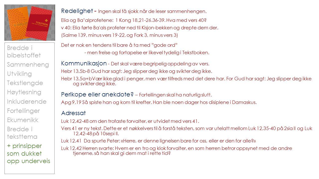 Bredde i bibelstoffet Sammenheng Utvikling Tekstlengde Høytlesning Inkluderende Fortellinger Ekumenikk Bredde i teksttema + prinsipper som dukket opp underveis Redelighet - Ingen skal få sjokk når de leser sammenhengen.