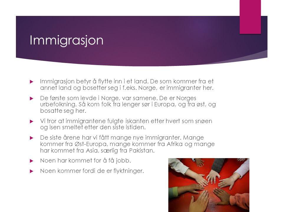 Immigrasjon  Immigrasjon betyr å flytte inn i et land.