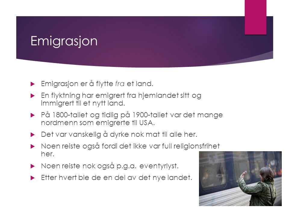 Emigrasjon  Emigrasjon er å flytte fra et land.