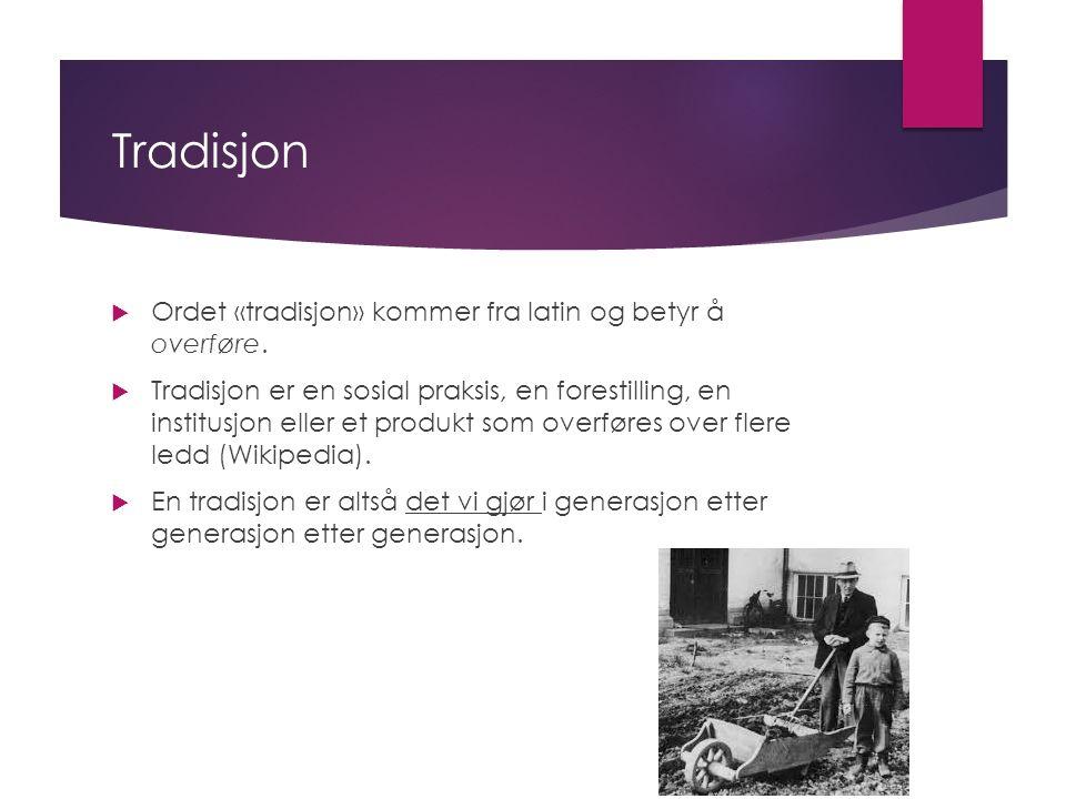 Tradisjon  Ordet «tradisjon» kommer fra latin og betyr å overføre.