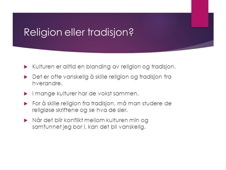 Religion eller tradisjon.  Kulturen er alltid en blanding av religion og tradisjon.