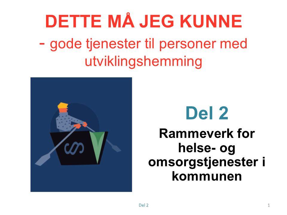 DETTE MÅ JEG KUNNE - gode tjenester til personer med utviklingshemming Del 2 Rammeverk for helse- og omsorgstjenester i kommunen 1Del 2