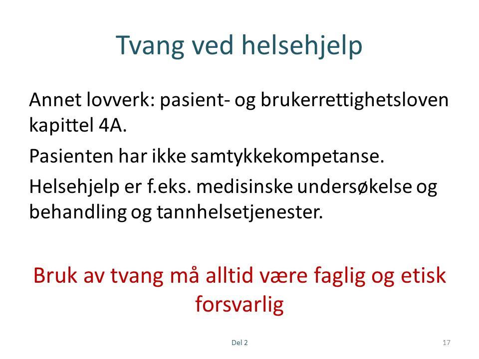 Tvang ved helsehjelp Annet lovverk: pasient- og brukerrettighetsloven kapittel 4A.