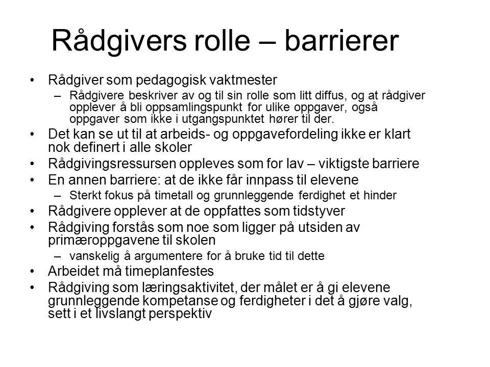 Rådgivers rolle – barrierer Rådgiver som pedagogisk vaktmester –Rådgivere beskriver av og til sin rolle som litt diffus, og at rådgiver opplever å bli