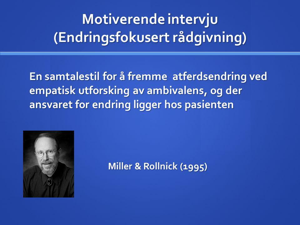 Motiverende intervju (Endringsfokusert rådgivning) En samtalestil for å fremme atferdsendring ved empatisk utforsking av ambivalens, og der ansvaret for endring ligger hos pasienten Miller & Rollnick (1995)