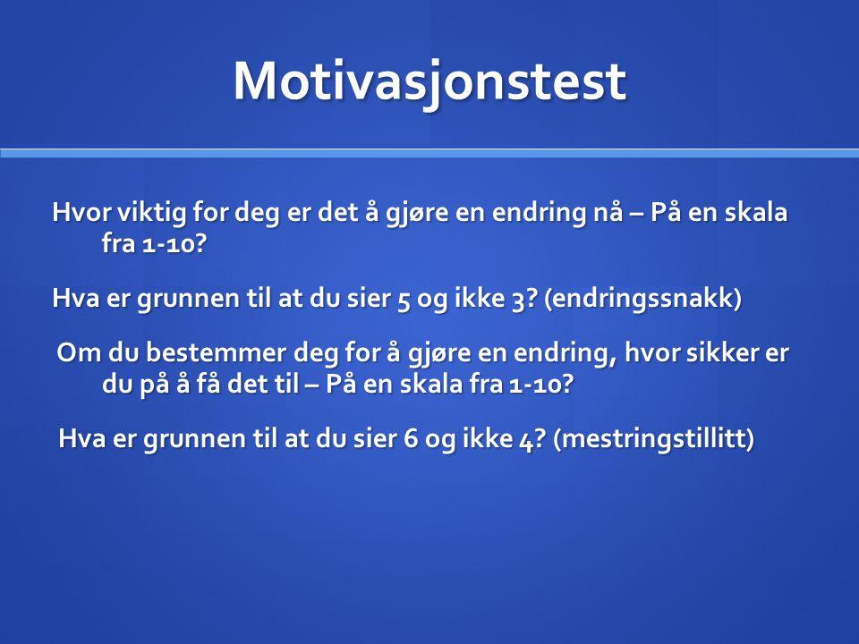 Motivasjonstest Hvor viktig for deg er det å gjøre en endring nå – På en skala fra 1-10.