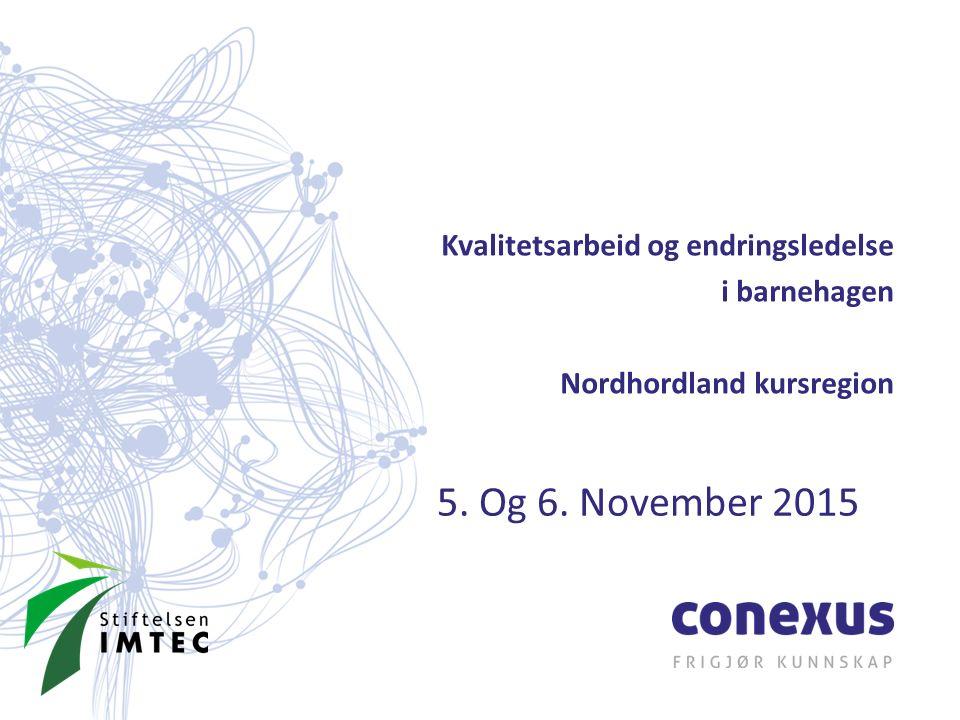 Kvalitetsarbeid og endringsledelse i barnehagen Nordhordland kursregion 5. Og 6. November 2015