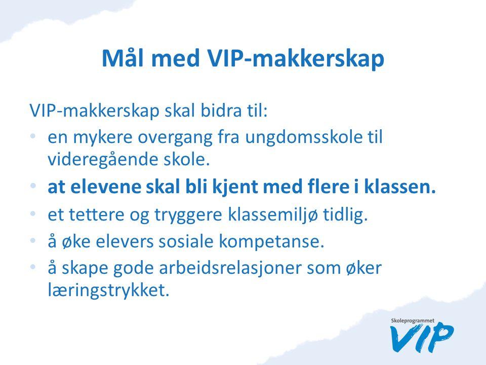 Mål med VIP-makkerskap VIP-makkerskap skal bidra til: en mykere overgang fra ungdomsskole til videregående skole.
