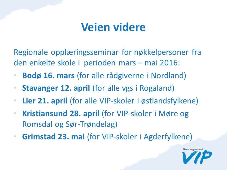 Veien videre Regionale opplæringsseminar for nøkkelpersoner fra den enkelte skole i perioden mars – mai 2016: Bodø 16.
