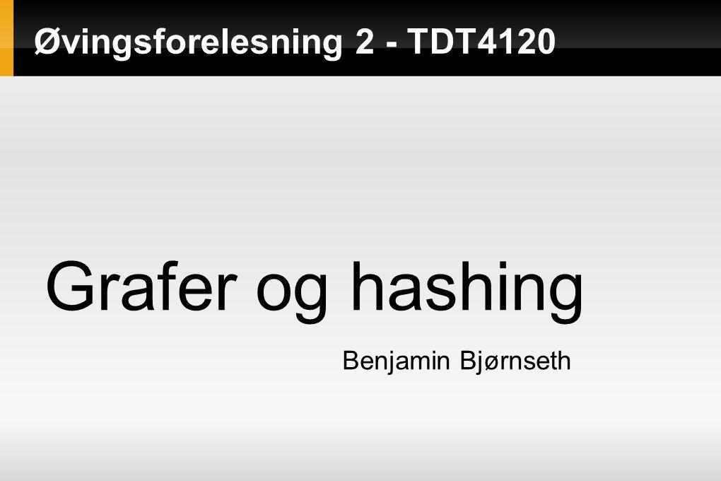 Øvingsforelesning 2 - TDT4120 Grafer og hashing Benjamin Bjørnseth