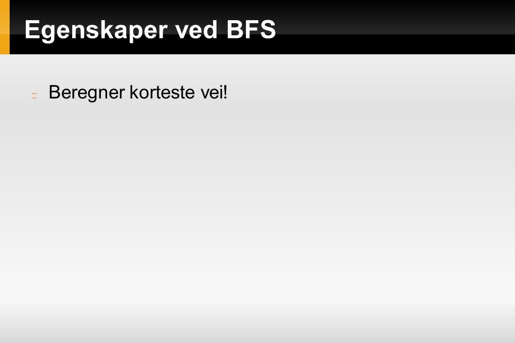 Egenskaper ved BFS Beregner korteste vei!