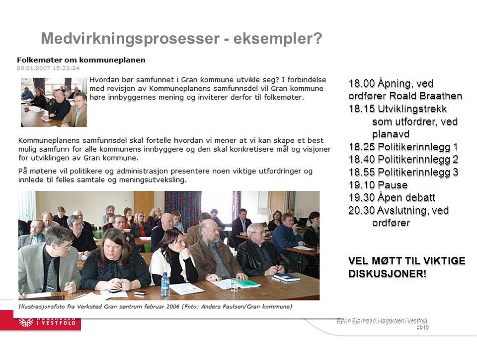 Medvirkningsprosesser - eksempler? Eyvin Bjørnstad, Høgskolen i Vestfold, 2010 18.00 Åpning, ved ordfører Roald Braathen 18.15 Utviklingstrekk som utf