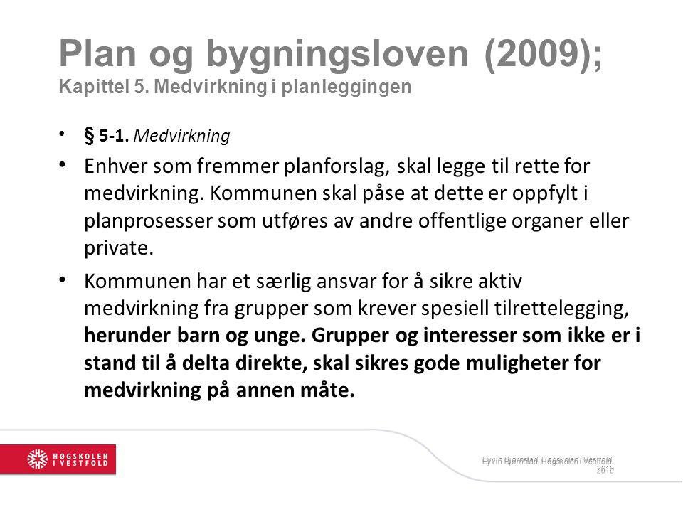 Plan og bygningsloven (2009); Kapittel 5. Medvirkning i planleggingen § 5-1. Medvirkning Enhver som fremmer planforslag, skal legge til rette for medv