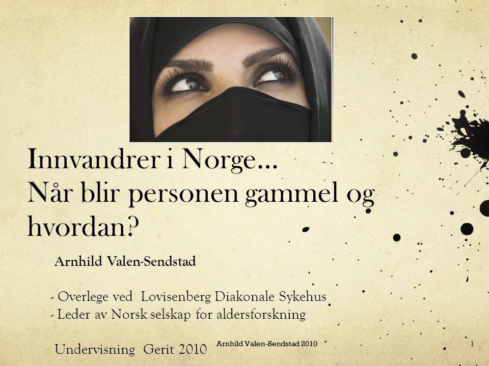 Arnhild Valen-Sendstad 20101 Innvandrer i Norge… Når blir personen gammel og hvordan? Arnhild Valen-Sendstad - Overlege ved Lovisenberg Diakonale Syke