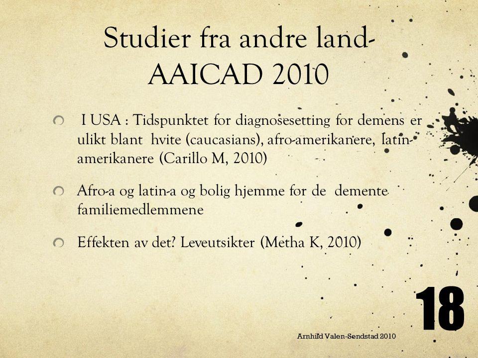 Arnhild Valen-Sendstad 2010 18 Studier fra andre land- AAICAD 2010 I USA : Tidspunktet for diagnosesetting for demens er ulikt blant hvite (caucasians
