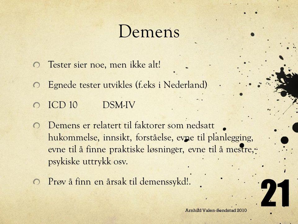 Arnhild Valen-Sendstad 2010 21 Demens Tester sier noe, men ikke alt! Egnede tester utvikles (f.eks i Nederland) ICD 10 DSM-IV Demens er relatert til f