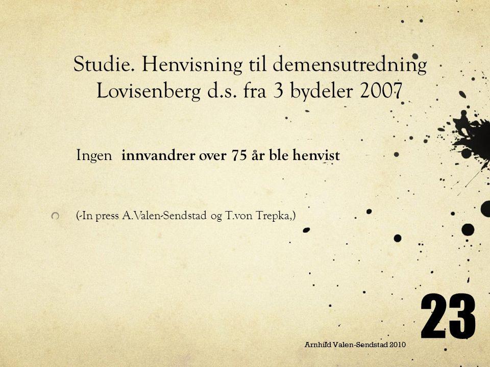 Arnhild Valen-Sendstad 2010 23 Arnhild Valen-Sendstad 2010 Studie. Henvisning til demensutredning Lovisenberg d.s. fra 3 bydeler 2007 Ingen innvandrer