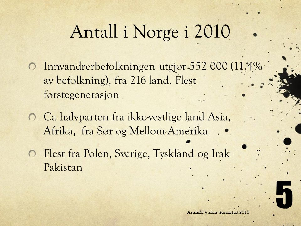 5 Antall i Norge i 2010 Innvandrerbefolkningen utgjør 552 000 (11,4% av befolkning), fra 216 land. Flest førstegenerasjon Ca halvparten fra ikke-vestl