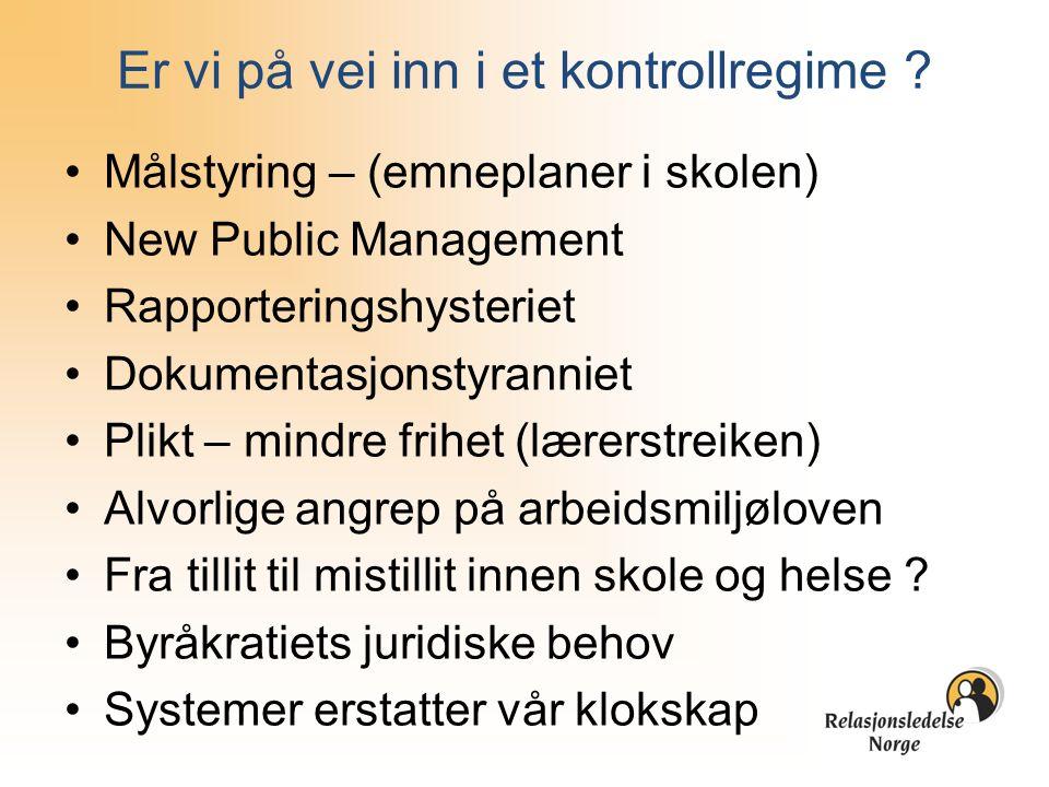 Er vi på vei inn i et kontrollregime ? Målstyring – (emneplaner i skolen) New Public Management Rapporteringshysteriet Dokumentasjonstyranniet Plikt –