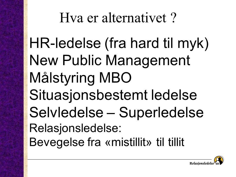 Hva er alternativet ? HR-ledelse (fra hard til myk) New Public Management Målstyring MBO Situasjonsbestemt ledelse Selvledelse – Superledelse Relasjon