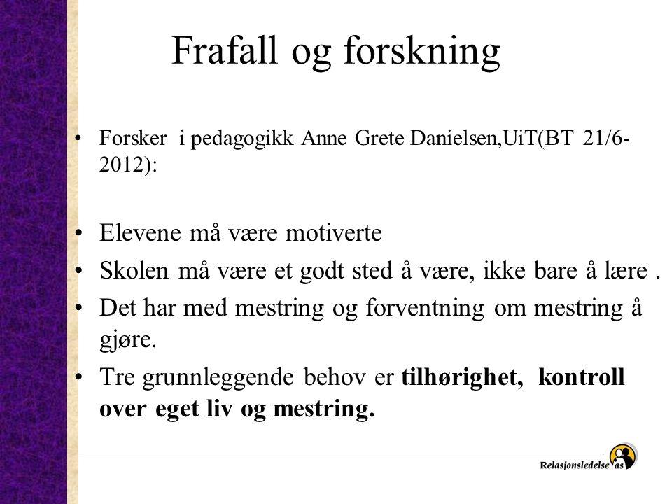 Frafall og forskning Forsker i pedagogikk Anne Grete Danielsen,UiT(BT 21/6- 2012): Elevene må være motiverte Skolen må være et godt sted å være, ikke