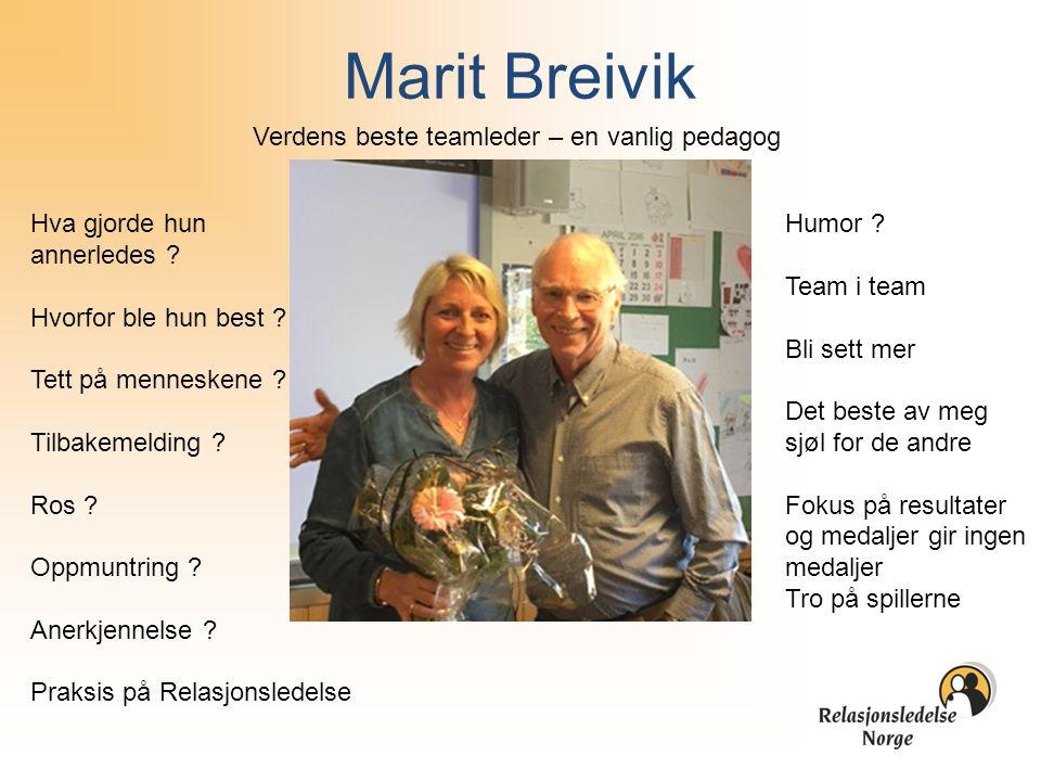 Marit Breivik Verdens beste teamleder – en vanlig pedagog Hva gjorde hun annerledes ? Hvorfor ble hun best ? Tett på menneskene ? Tilbakemelding ? Ros