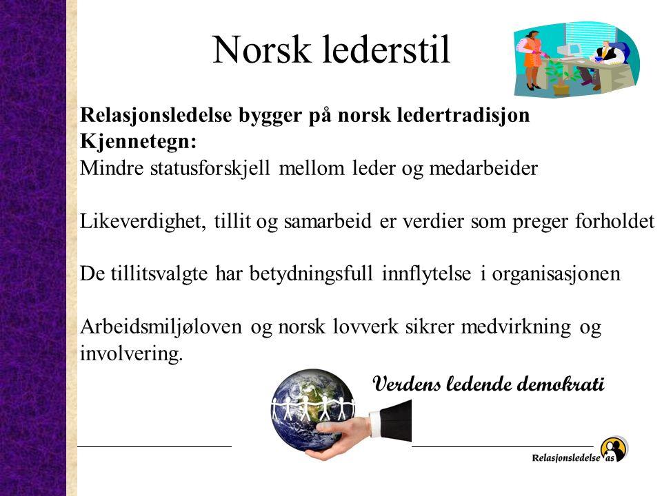 Norsk lederstil Relasjonsledelse bygger på norsk ledertradisjon Kjennetegn: Mindre statusforskjell mellom leder og medarbeider Likeverdighet, tillit o