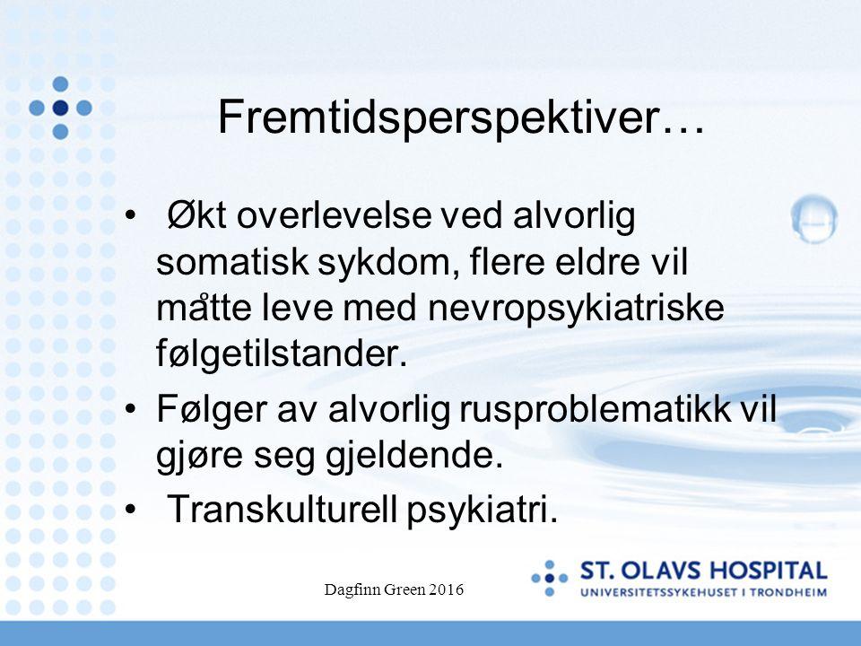 Fremtidsperspektiver… Økt overlevelse ved alvorlig somatisk sykdom, flere eldre vil ma ̊ tte leve med nevropsykiatriske følgetilstander.
