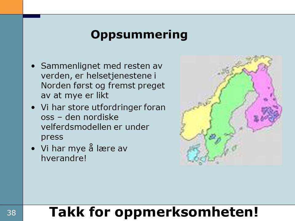 38 Oppsummering Sammenlignet med resten av verden, er helsetjenestene i Norden først og fremst preget av at mye er likt Vi har store utfordringer foran oss – den nordiske velferdsmodellen er under press Vi har mye å lære av hverandre.