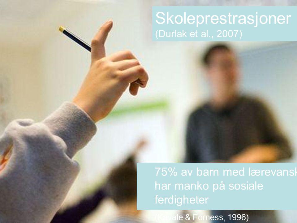 Skoleprestrasjoner (Durlak et al., 2007) 75% av barn med lærevansker har manko på sosiale ferdigheter (Kavale & Forness, 1996)