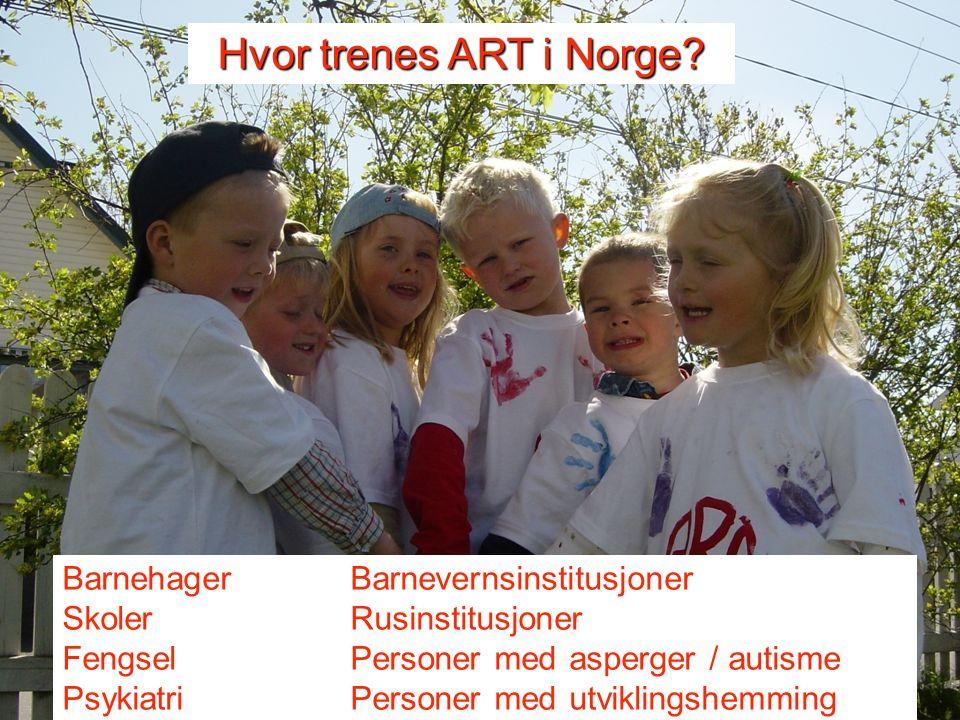 Barnehager Barnevernsinstitusjoner Skoler Rusinstitusjoner Fengsel Personer med asperger / autisme PsykiatriPersoner med utviklingshemming Hvor trenes ART i Norge