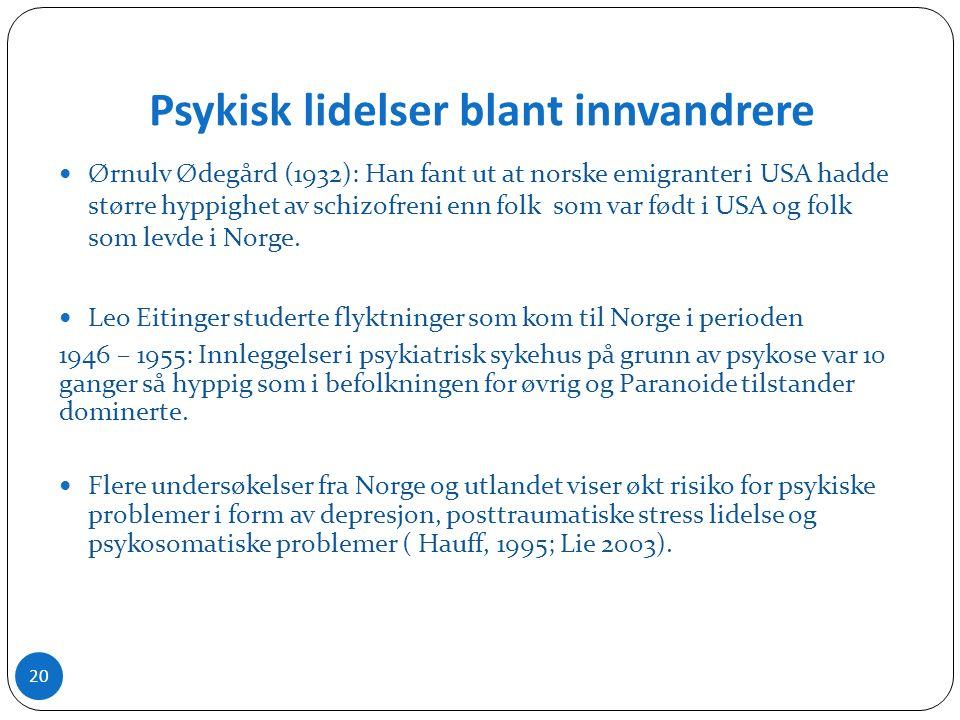 Psykisk lidelser blant innvandrere Ørnulv Ødegård (1932): Han fant ut at norske emigranter i USA hadde større hyppighet av schizofreni enn folk som var født i USA og folk som levde i Norge.