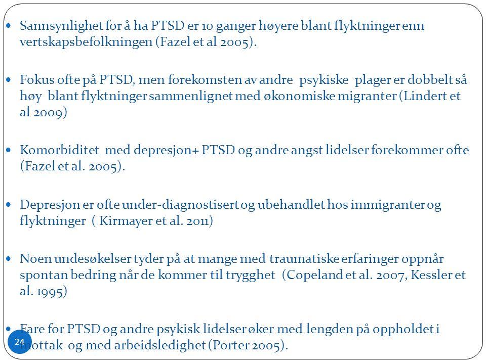 24 Sannsynlighet for å ha PTSD er 10 ganger høyere blant flyktninger enn vertskapsbefolkningen (Fazel et al 2005).