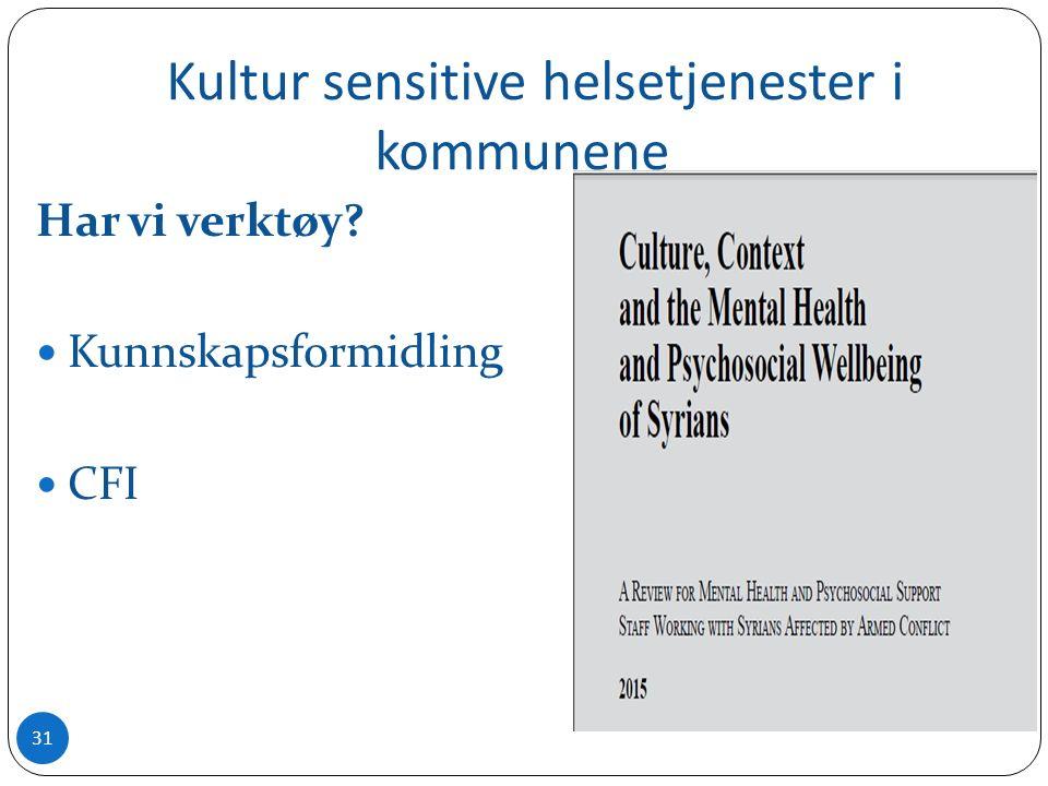 Kultur sensitive helsetjenester i kommunene Har vi verktøy? Kunnskapsformidling CFI 31