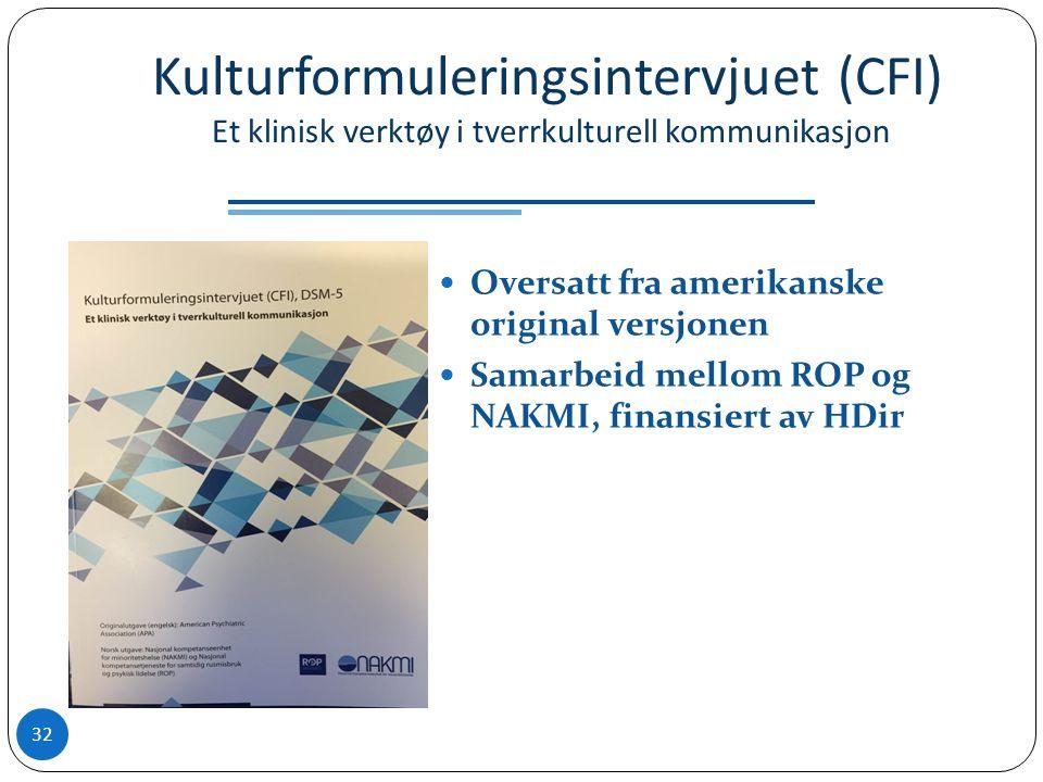 Kulturformuleringsintervjuet (CFI) Et klinisk verktøy i tverrkulturell kommunikasjon Oversatt fra amerikanske original versjonen Samarbeid mellom ROP og NAKMI, finansiert av HDir 32