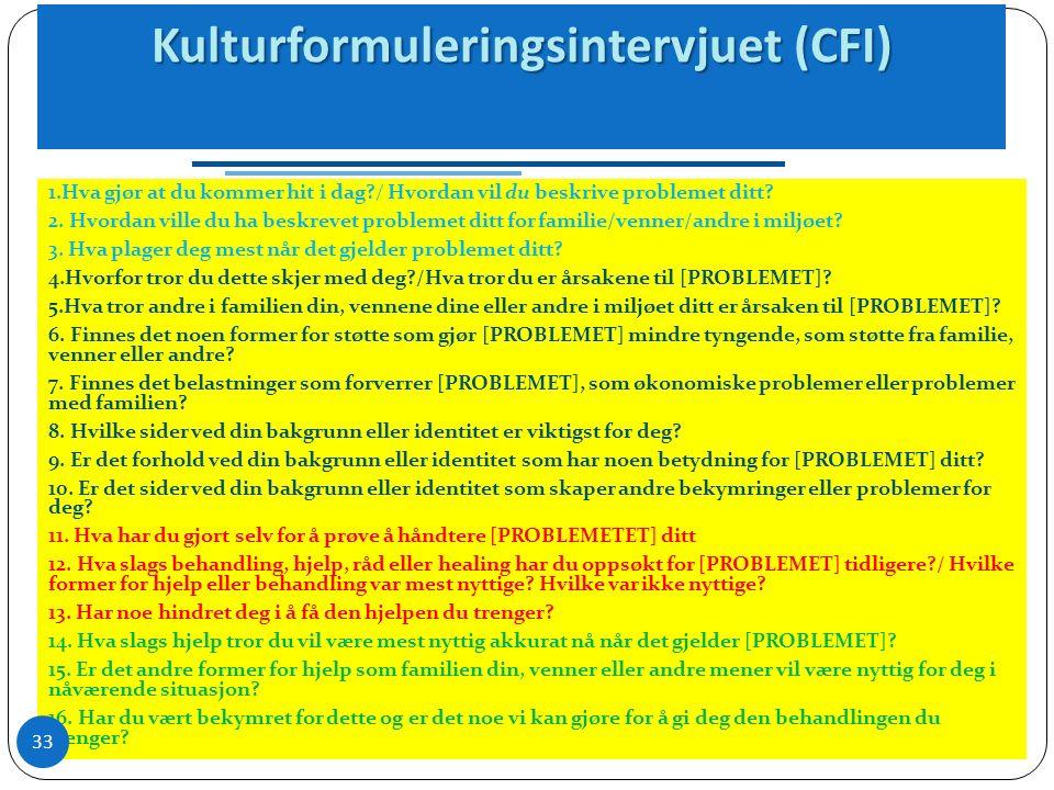 Kulturformuleringsintervjuet (CFI) Kulturformuleringsintervjuet (CFI) 1.Hva gjør at du kommer hit i dag?/ Hvordan vil du beskrive problemet ditt.
