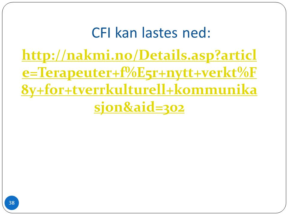 CFI kan lastes ned: http://nakmi.no/Details.asp articl e=Terapeuter+f%E5r+nytt+verkt%F 8y+for+tverrkulturell+kommunika sjon&aid=302 38