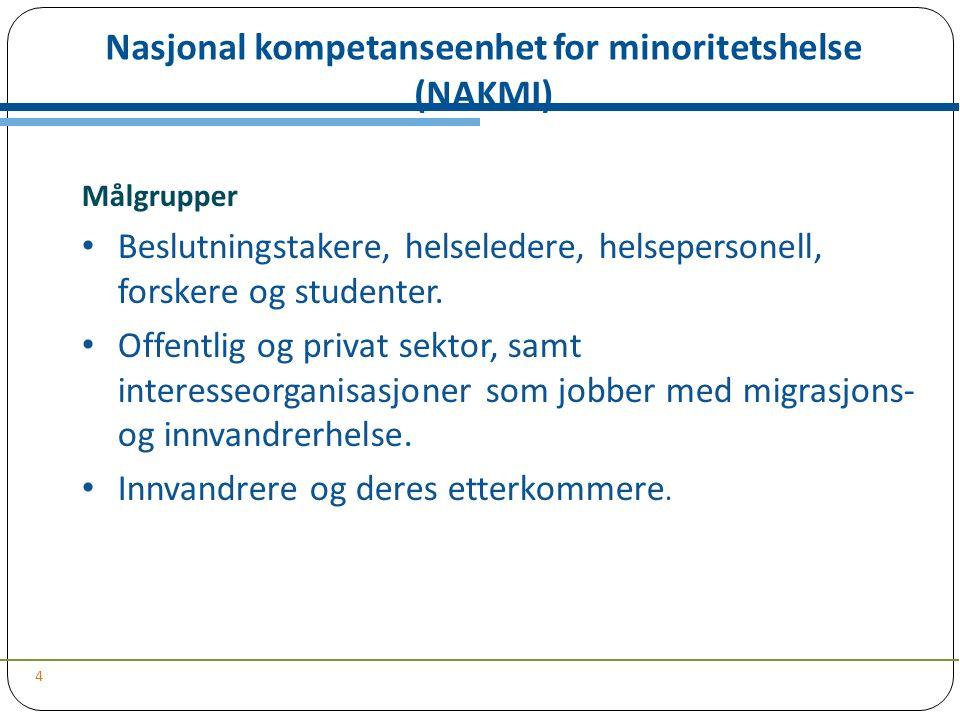 Nasjonal kompetanseenhet for minoritetshelse (NAKMI) 4 Målgrupper Beslutningstakere, helseledere, helsepersonell, forskere og studenter.