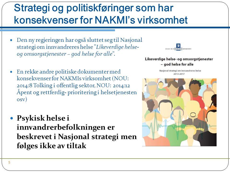 Strategi og politiskføringer som har konsekvenser for NAKMI's virksomhet Den ny regjeringen har også sluttet seg til Nasjonal strategi om innvandreres helse Likeverdige helse- og omsorgstjenester – god helse for alle .