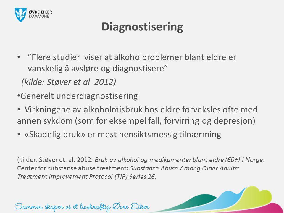 """Diagnostisering """"Flere studier viser at alkoholproblemer blant eldre er vanskelig å avsløre og diagnostisere"""" (kilde: Støver et al 2012) Generelt und"""