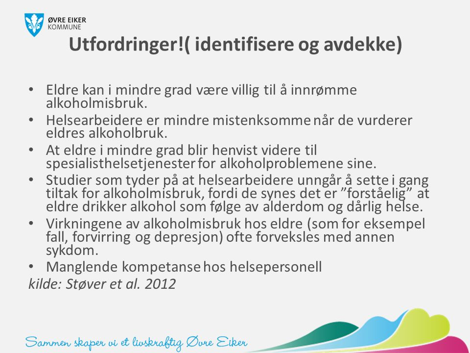 Utfordringer!( identifisere og avdekke) Eldre kan i mindre grad være villig til å innrømme alkoholmisbruk. Helsearbeidere er mindre mistenksomme når