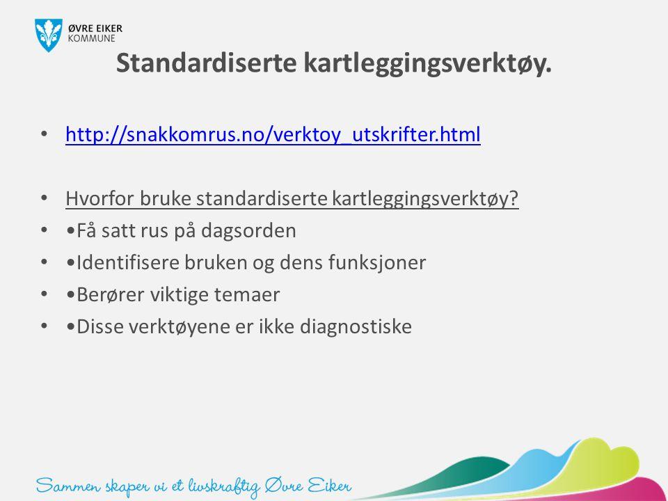 Standardiserte kartleggingsverktøy. http://snakkomrus.no/verktoy_utskrifter.html Hvorfor bruke standardiserte kartleggingsverktøy? Få satt rus på dags