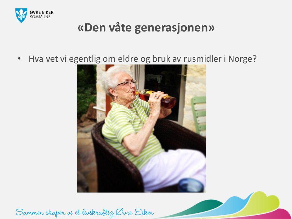 «Den våte generasjonen» Hva vet vi egentlig om eldre og bruk av rusmidler i Norge