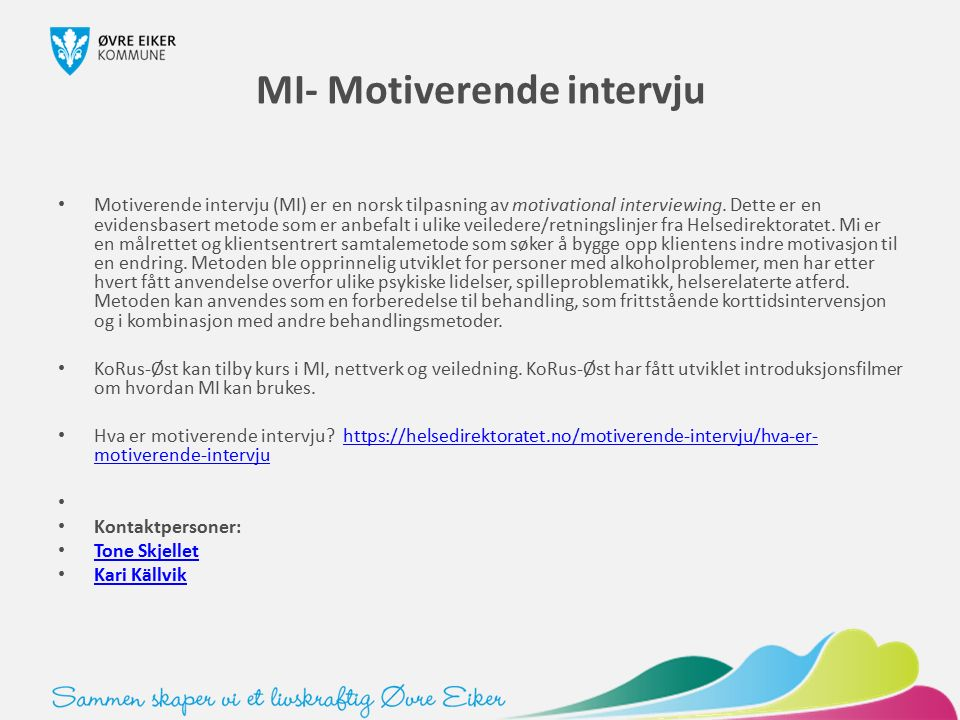 MI- Motiverende intervju Motiverende intervju (MI) er en norsk tilpasning av motivational interviewing.