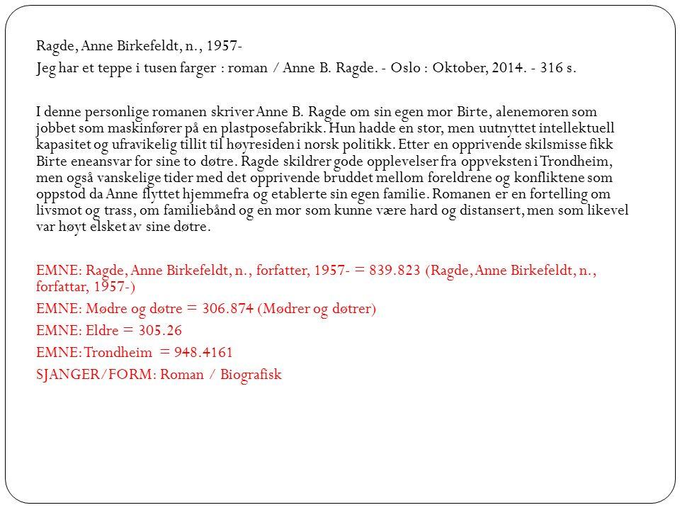 Ragde, Anne Birkefeldt, n., 1957- Jeg har et teppe i tusen farger : roman / Anne B. Ragde. - Oslo : Oktober, 2014. - 316 s. I denne personlige romanen