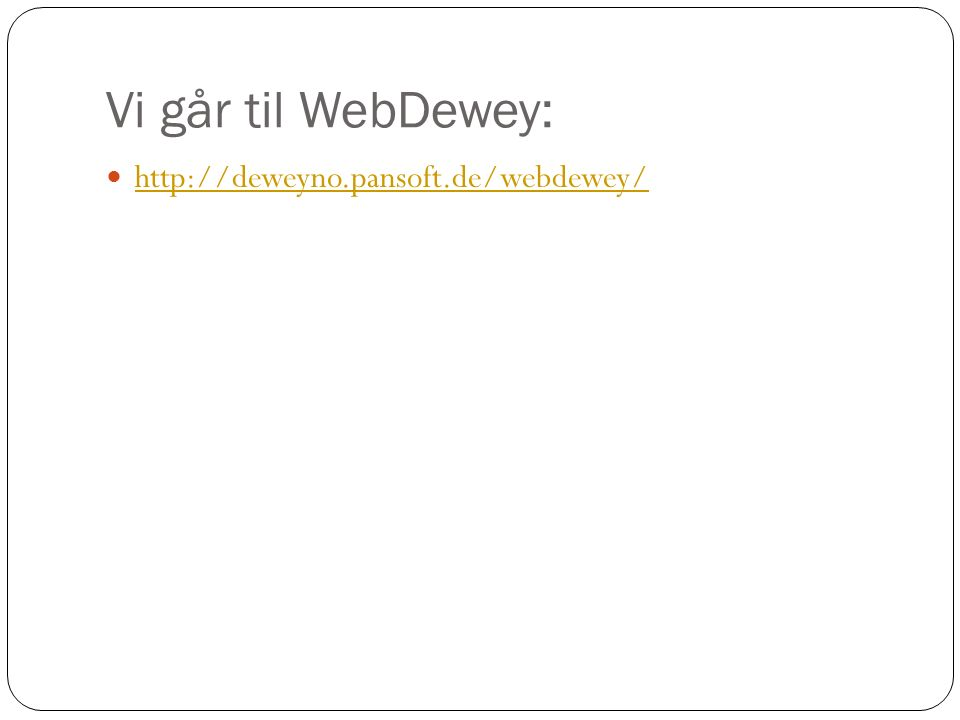 Vi går til WebDewey: http://deweyno.pansoft.de/webdewey/