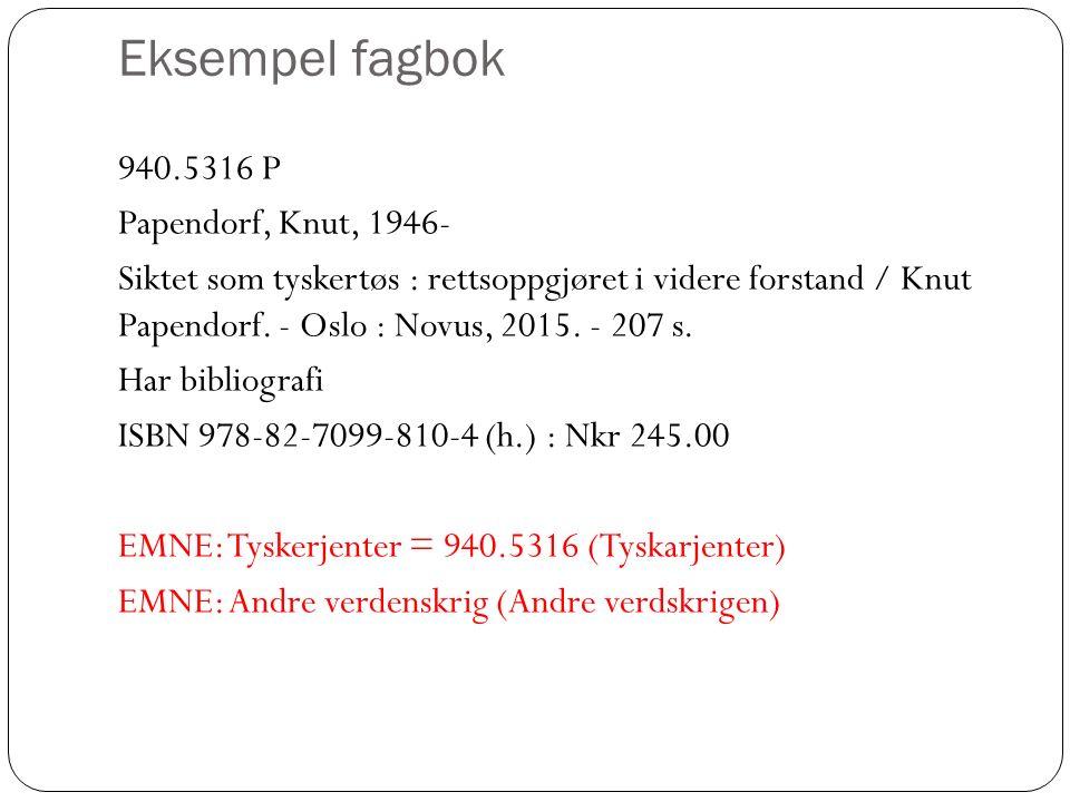 Eksempel fagbok 940.5316 P Papendorf, Knut, 1946- Siktet som tyskertøs : rettsoppgjøret i videre forstand / Knut Papendorf. - Oslo : Novus, 2015. - 20