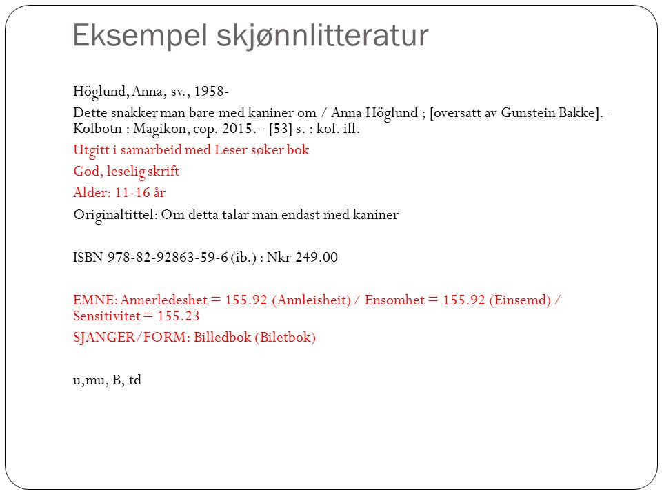 Eksempel skjønnlitteratur Höglund, Anna, sv., 1958- Dette snakker man bare med kaniner om / Anna Höglund ; [oversatt av Gunstein Bakke]. - Kolbotn : M